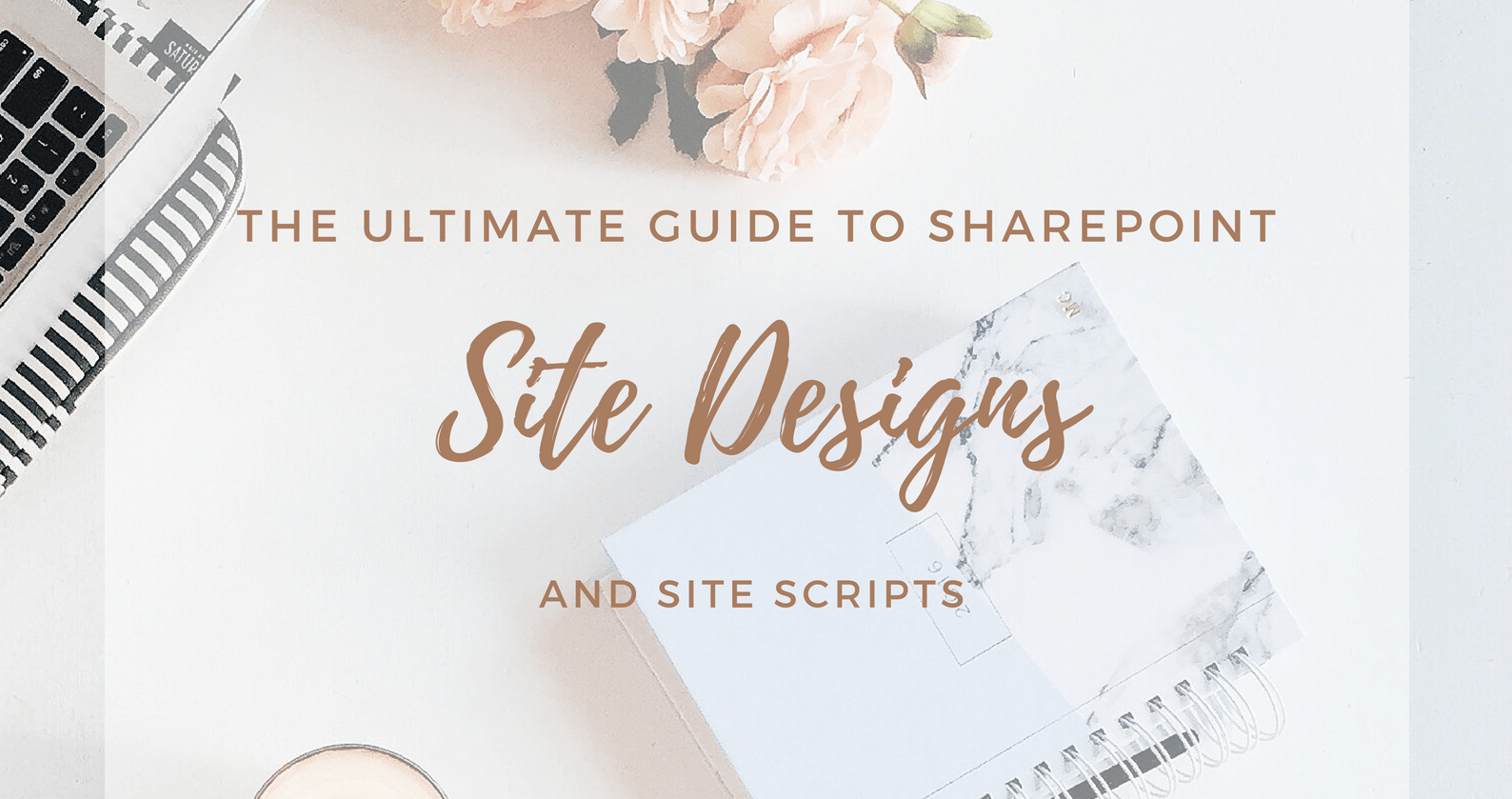 The Ultimate Guide to SharePoint Site Designs and Site Scripts
